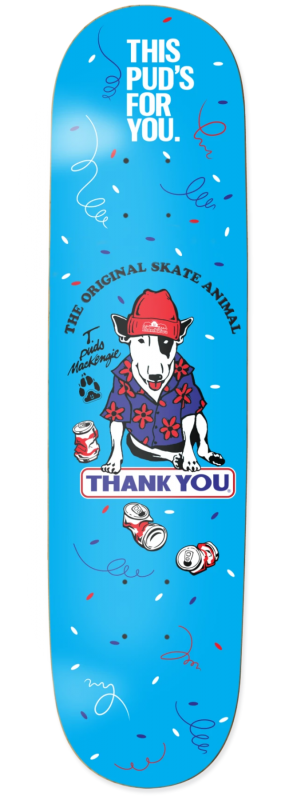 "THANK YOU Pudwill Animal 8"" - Skateboard Deck"