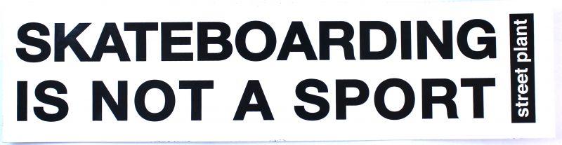 STREET PLANT Skateboarding is not a Sport - Sticker Aufkleber 30x7cm